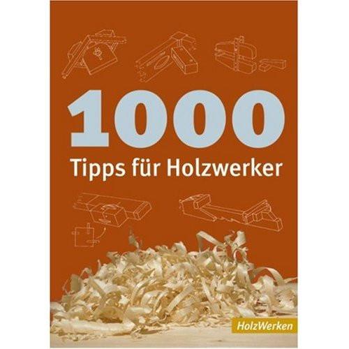 1000 Tipps für Holzwerker