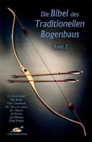 Die Bibel des Traditionellen Bogenbaus - Band 2